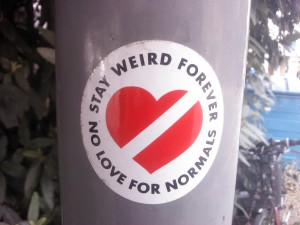 Stay weird forever - no love for normals!